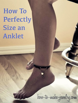 How to perfectly size an anklet or ankle bracelet for diy jewelry